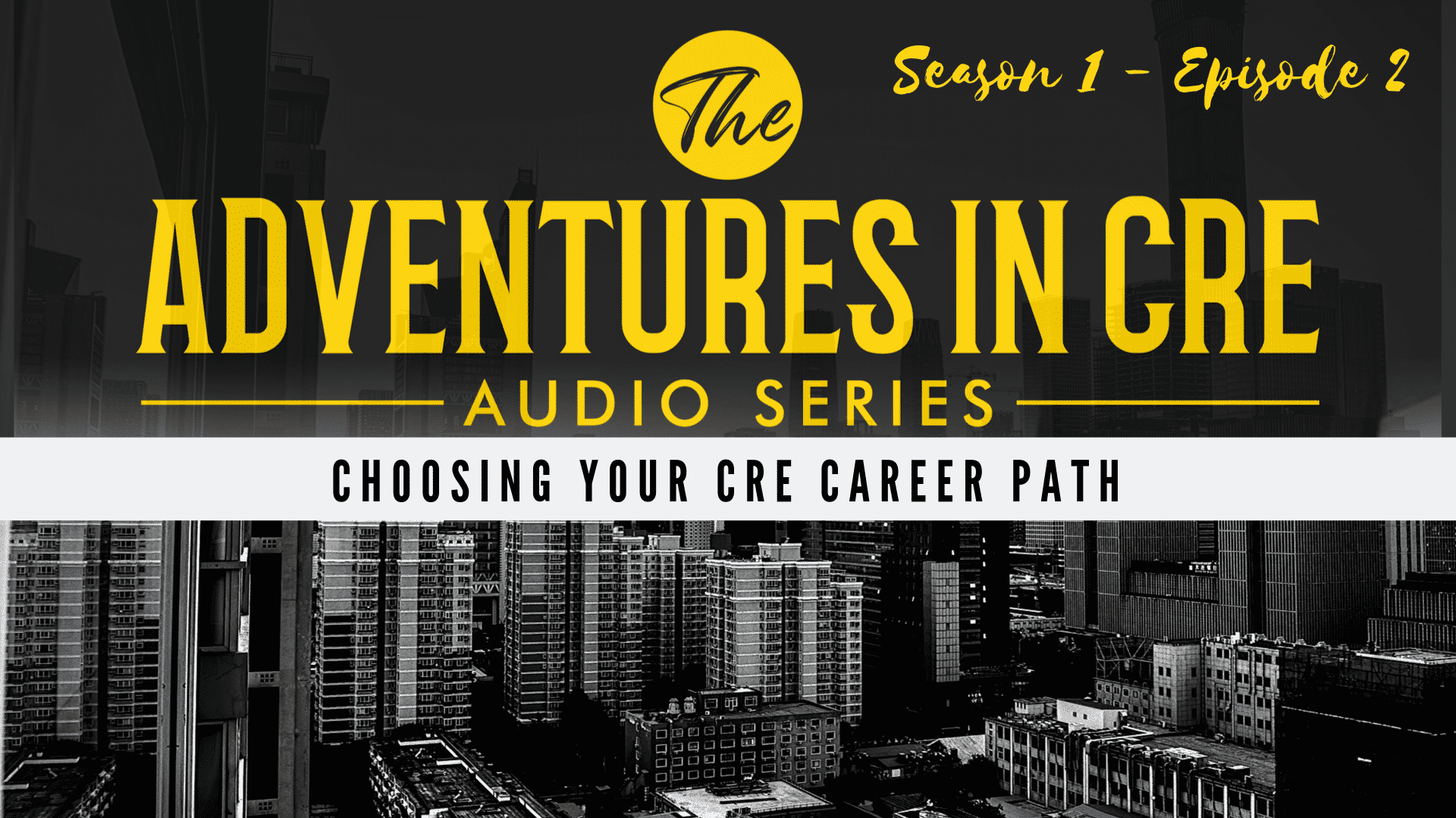 adventures in cre audio series season 1 episode 2 - choosing your commercial real estate career path