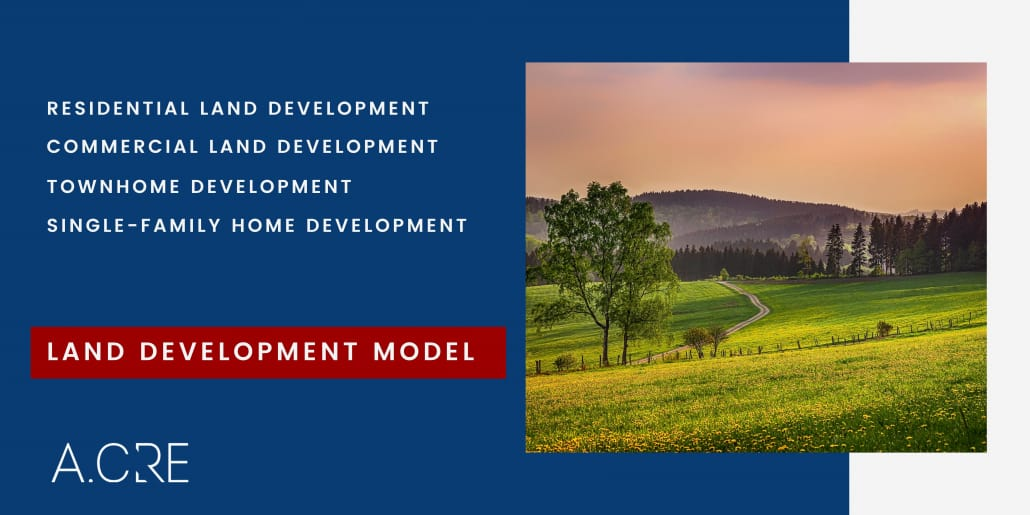A model to handle any number of for-sale development scenarios, such as residential land development, commercial land development, townhome development, and single-family development.